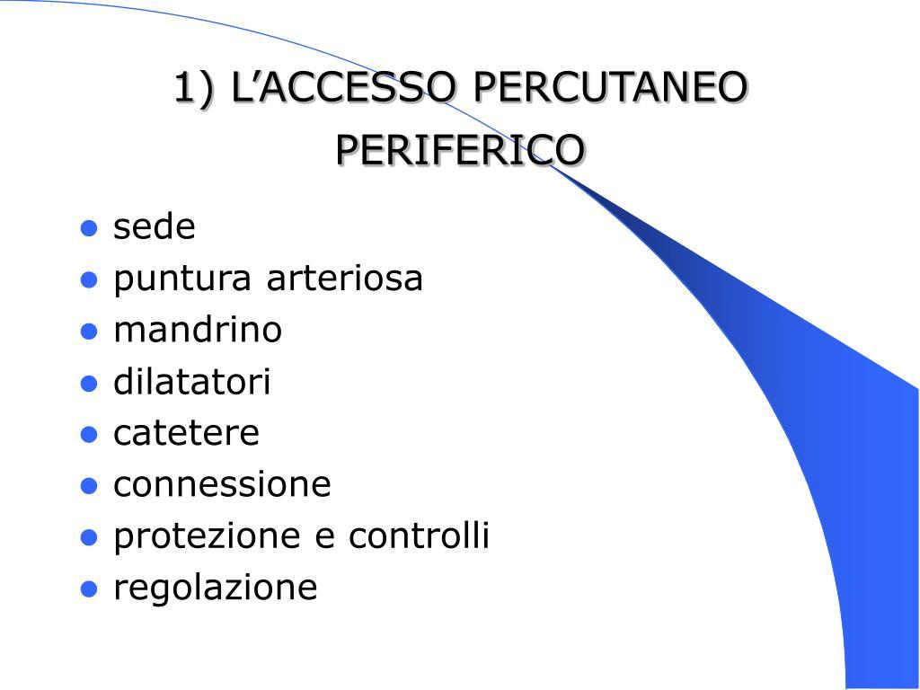 1) L'ACCESSO PERCUTANEO PERIFERICO