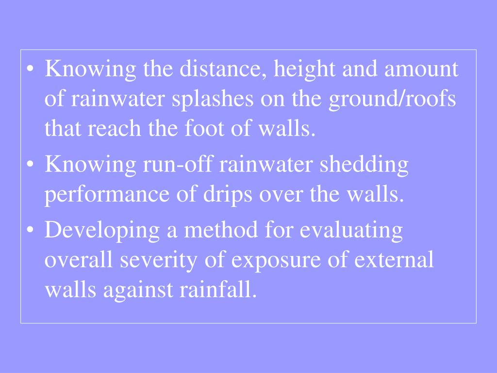 Knowing the distance, height and amount of rainwater splashes on the ground/roofs that reach the foot of walls.
