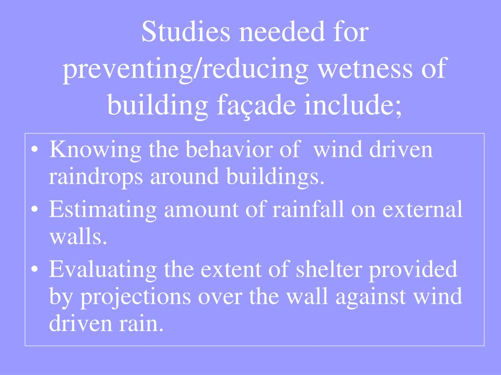Studies needed for preventing/reducing wetness of building façade include;