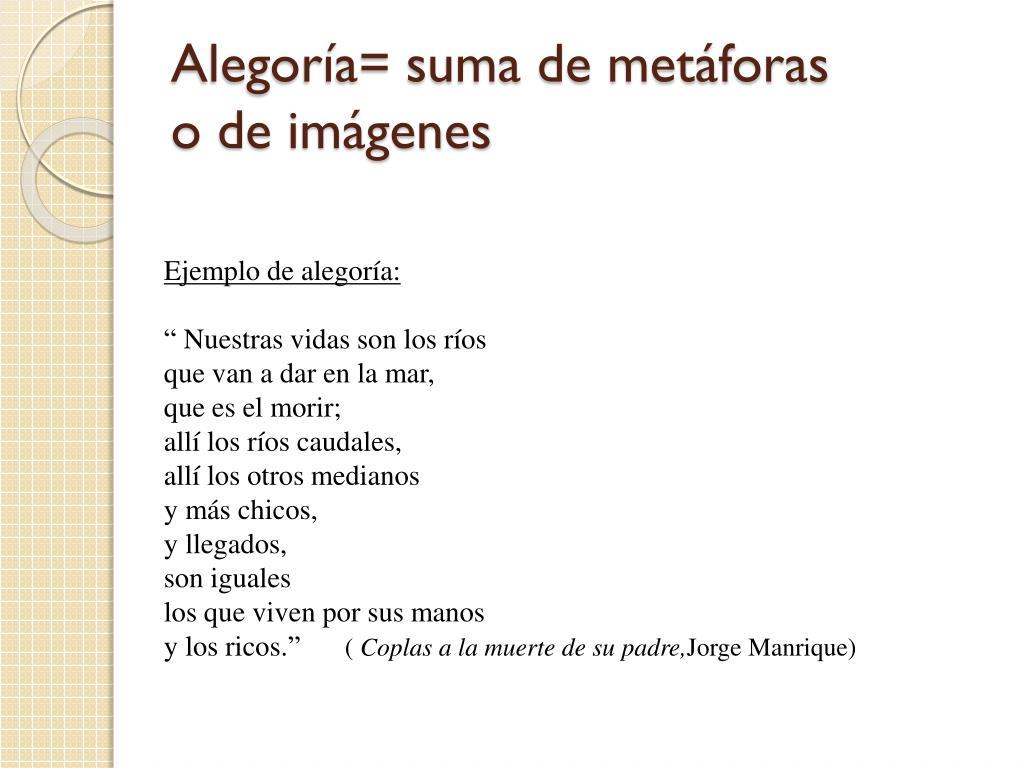 Alegoría= suma de metáforas