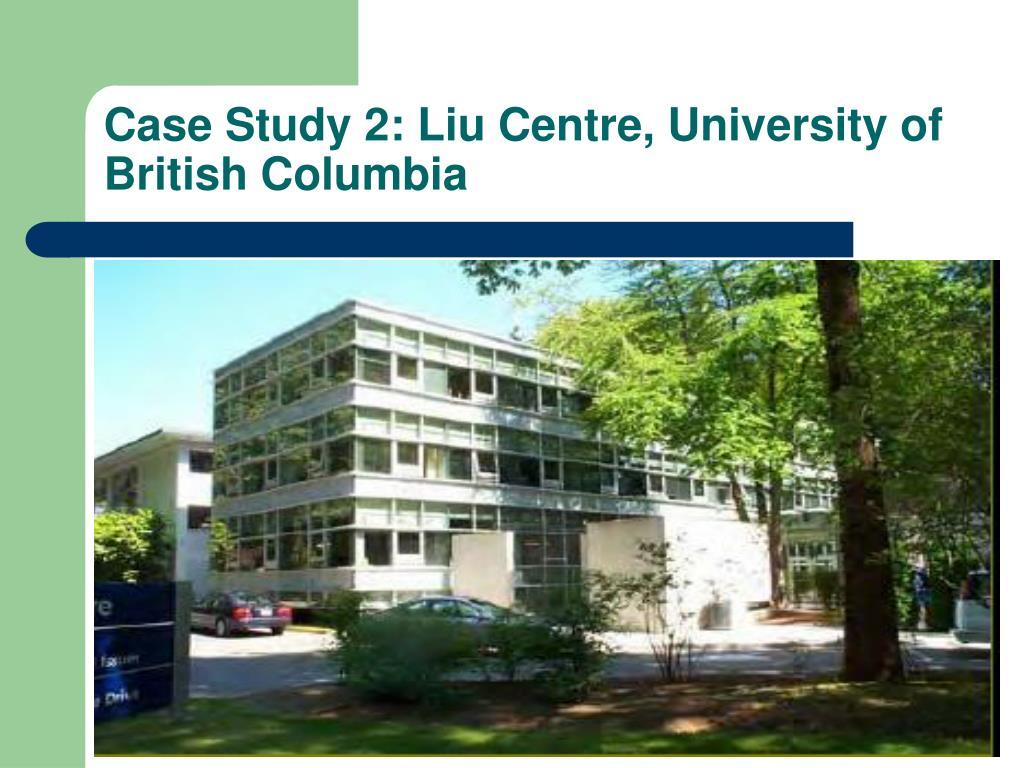 Case Study 2: Liu Centre, University of British Columbia