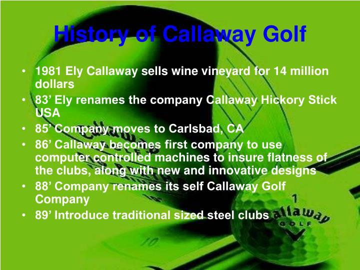 an analysis of the strategic direction of callaway golf company Callaway golf (nyse:ely) reported 1q 2010 earnings on april 29th, and for   the total market for all aspects of the golf business still remains.