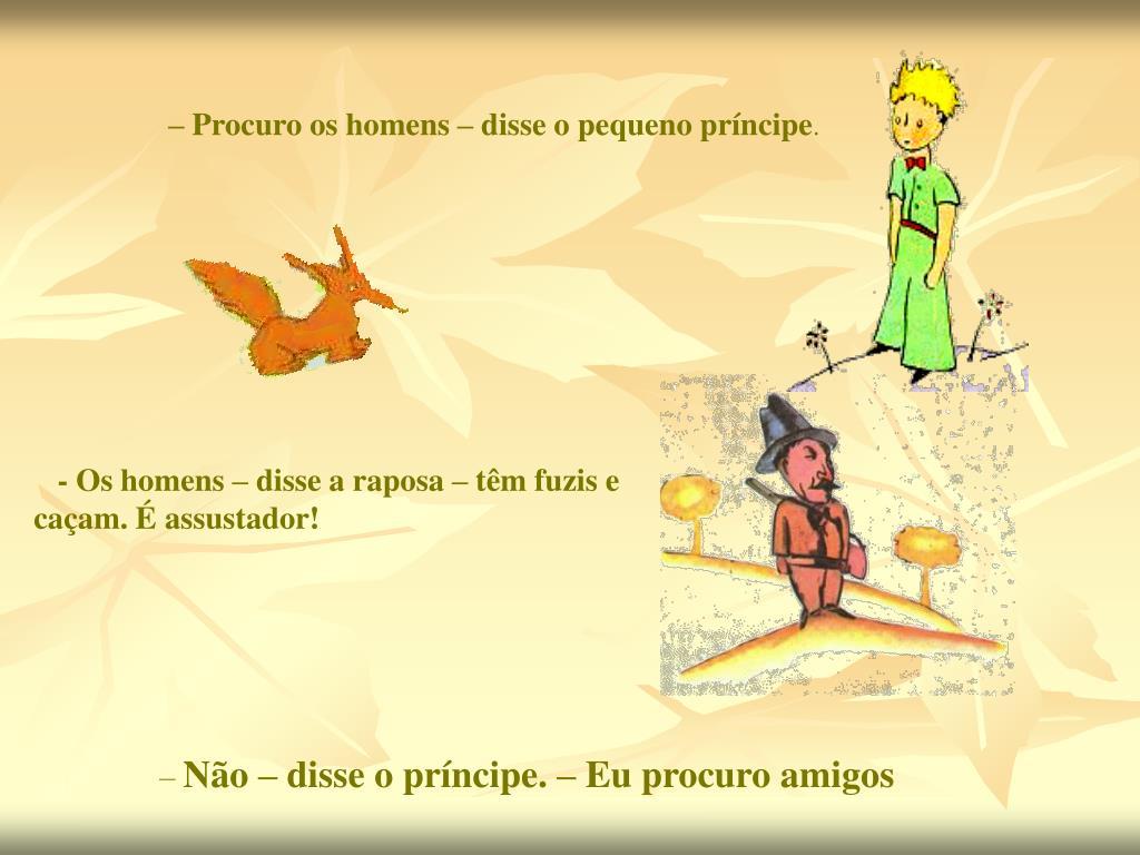 – Procuro os homens – disse o pequeno príncipe