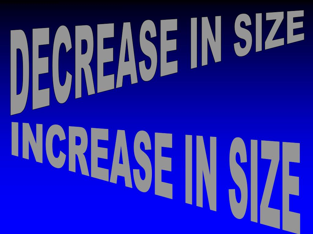 DECREASE IN SIZE