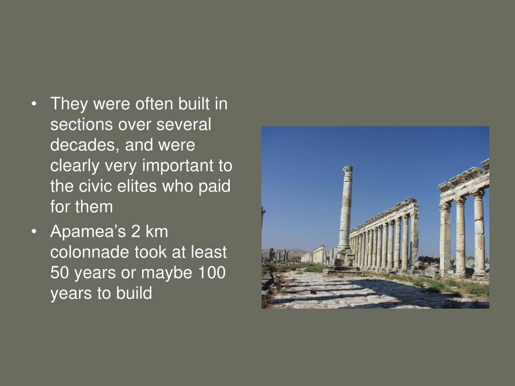 They were often built in sections over several decades, and were clearly very important to the civic elites who paid for them