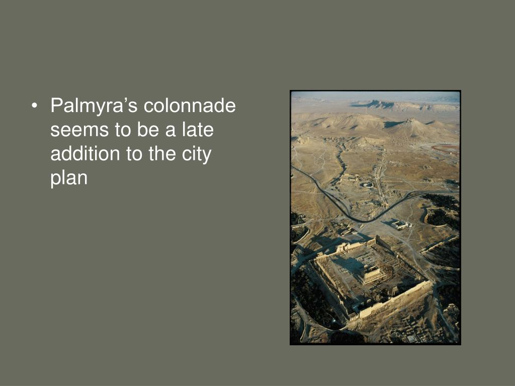 Palmyra's colonnade seems to be a late addition to the city plan