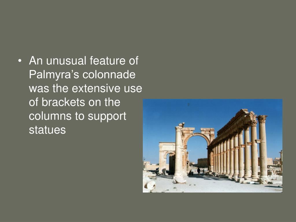 An unusual feature of Palmyra's colonnade was the extensive use of brackets on the columns to support statues