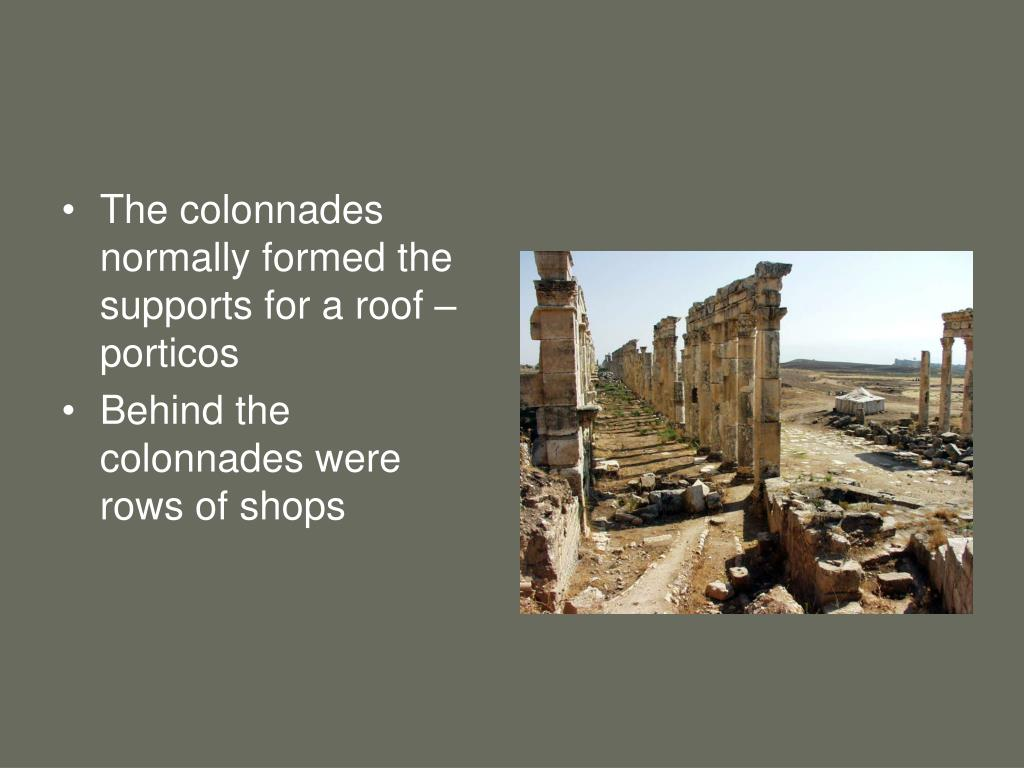 The colonnades normally formed the supports for a roof – porticos