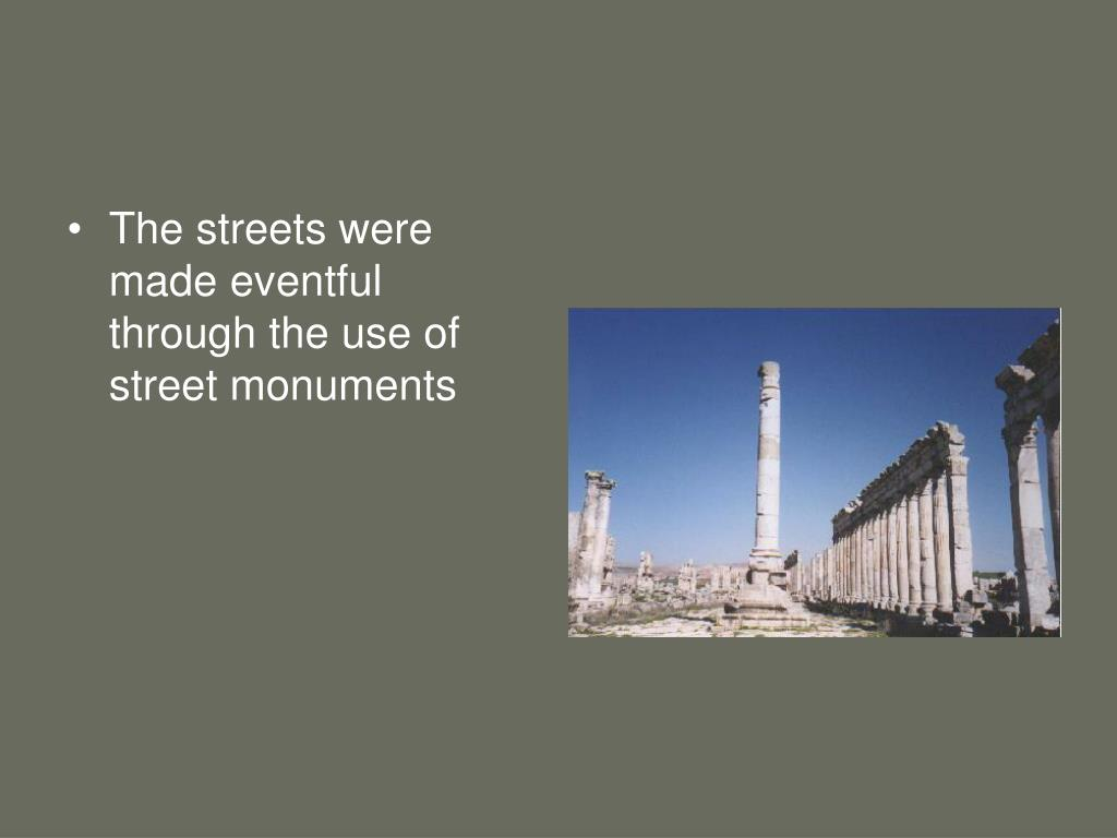 The streets were made eventful through the use of street monuments