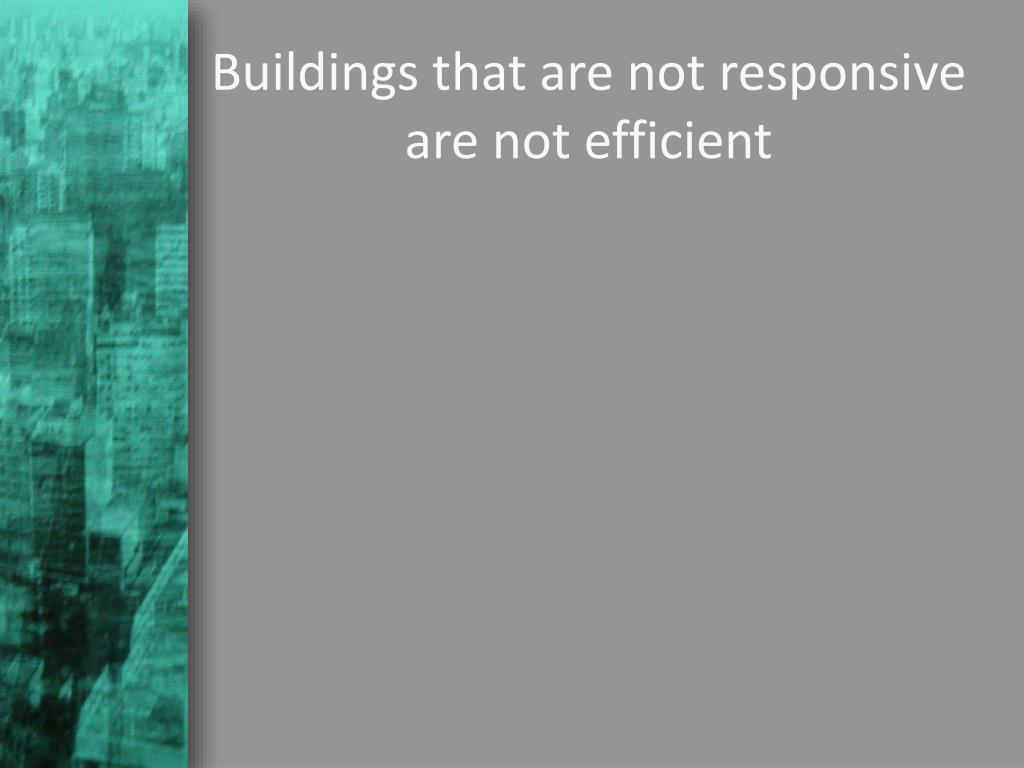 Buildings that are not responsive are not efficient