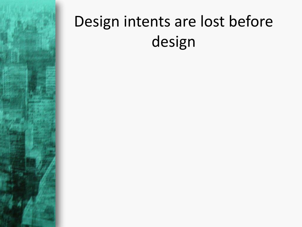 Design intents are lost before design
