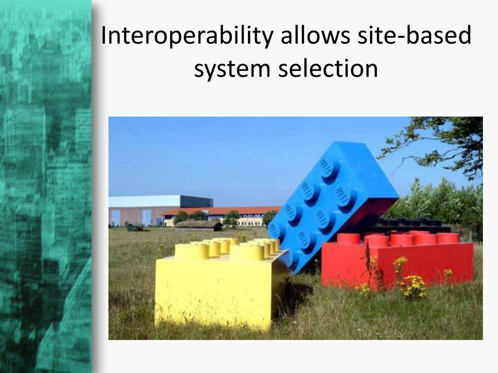 Interoperability allows site-based system selection
