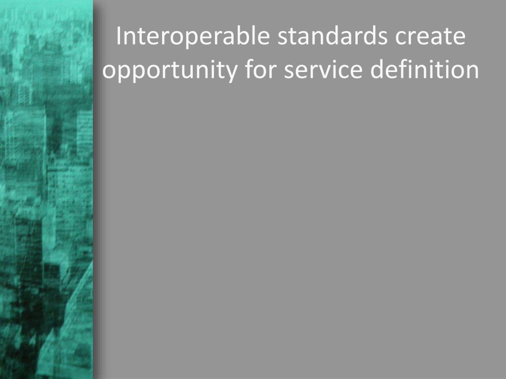 Interoperable standards create opportunity for service definition