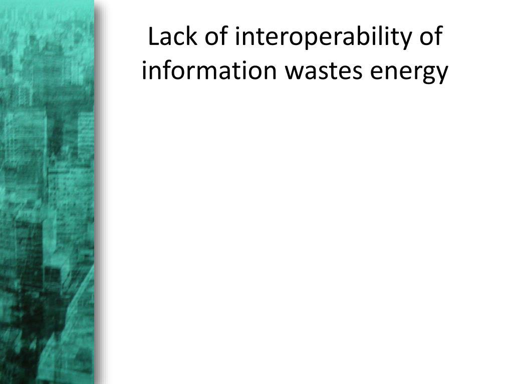 Lack of interoperability of information wastes energy