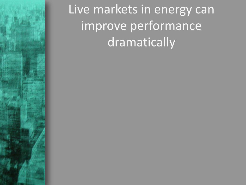 Live markets in energy can improve performance dramatically