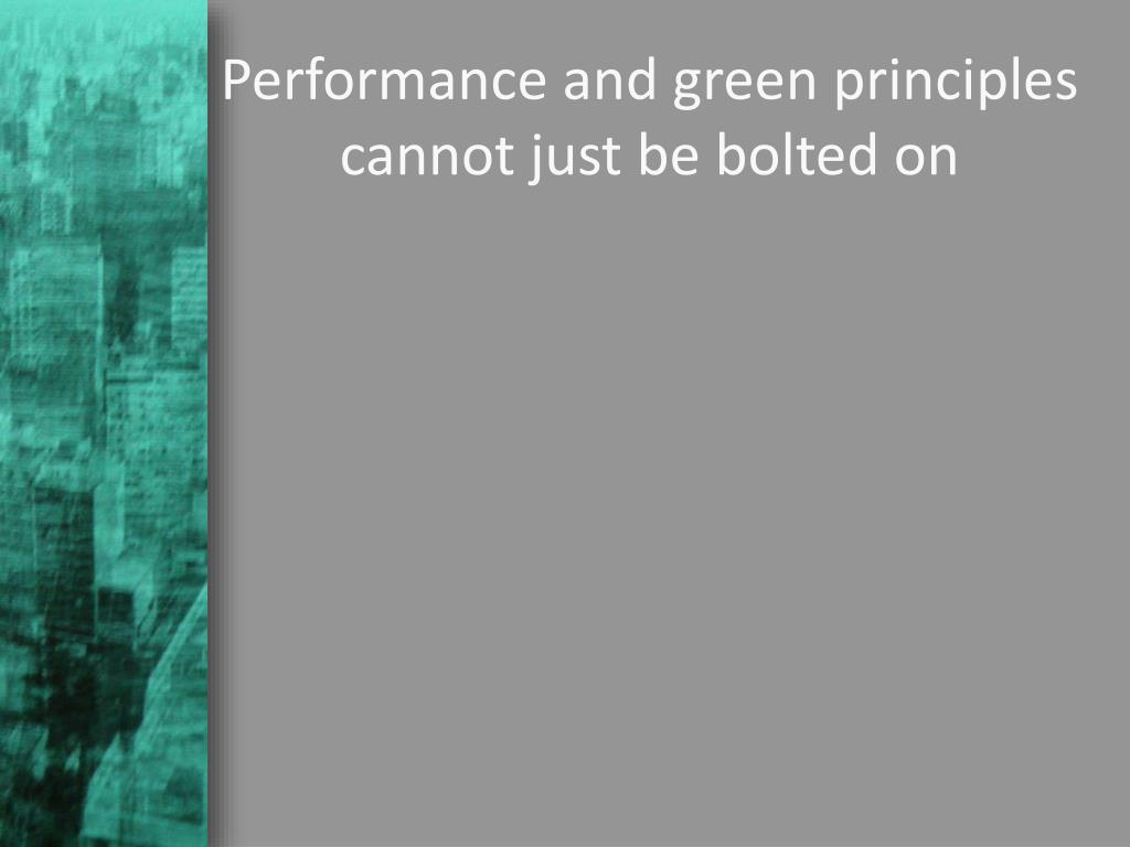 Performance and green principles cannot just be bolted on