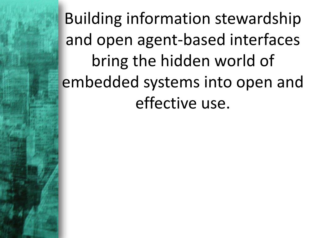 Building information stewardship and open agent-based interfaces bring the hidden world of embedded systems into open and effective use.