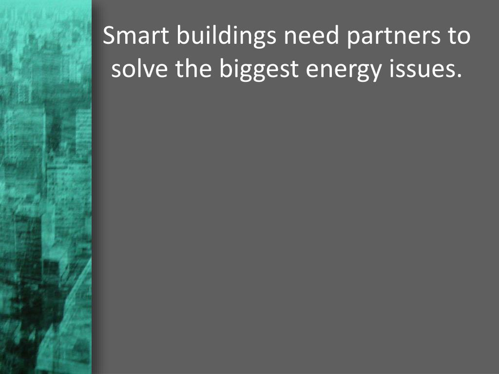 Smart buildings need partners to solve the biggest energy issues.