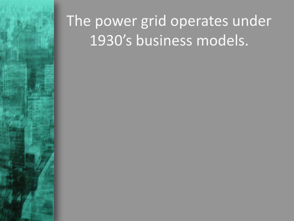 The power grid operates under 1930's business models.