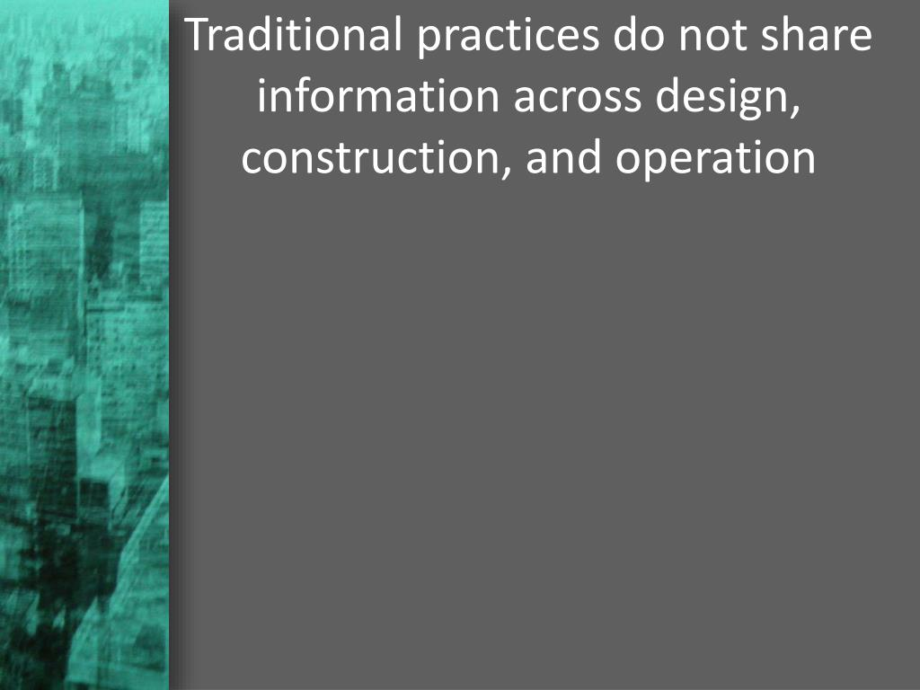 Traditional practices do not share information across design, construction, and operation