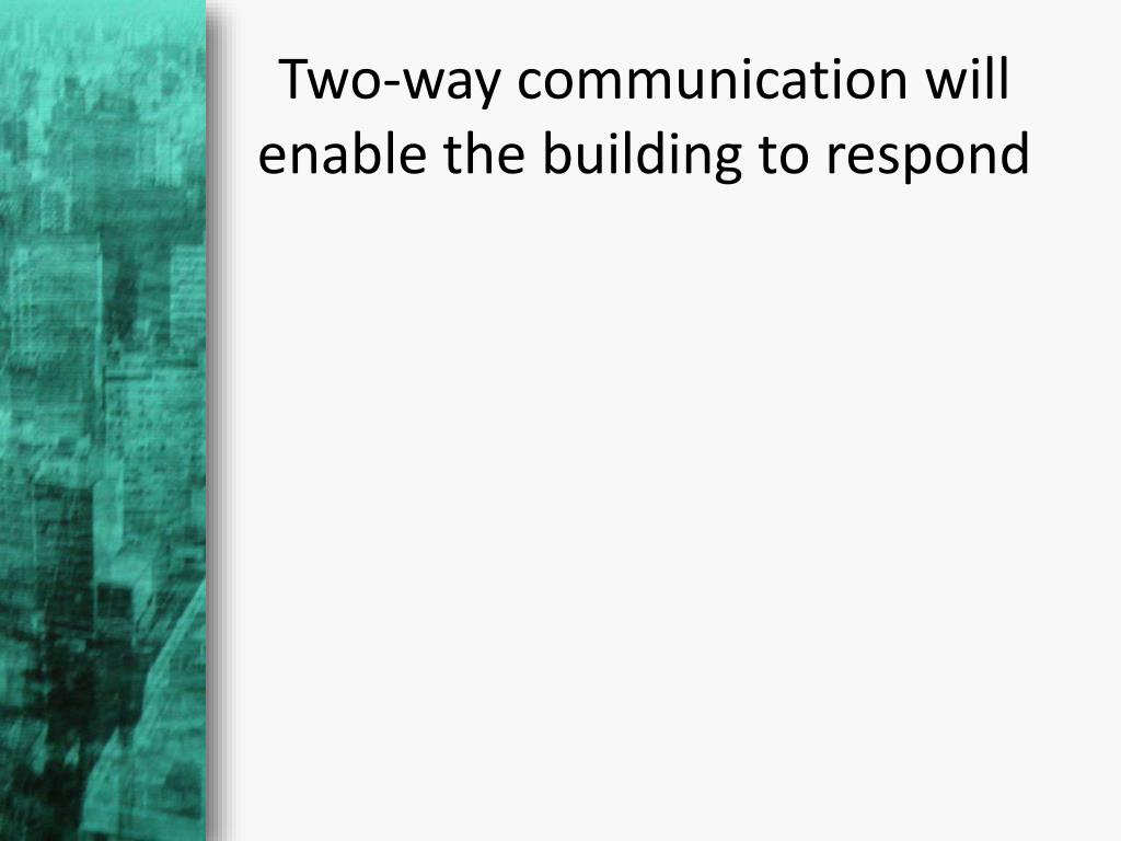 Two-way communication will enable the building to respond
