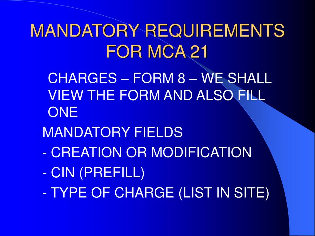 MANDATORY REQUIREMENTS FOR MCA 21