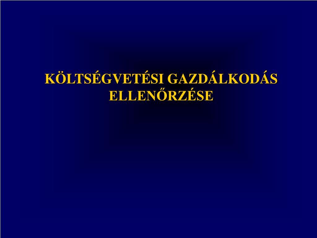 KÖLTSÉGVETÉSI GAZDÁLKODÁS ELLENŐRZÉSE