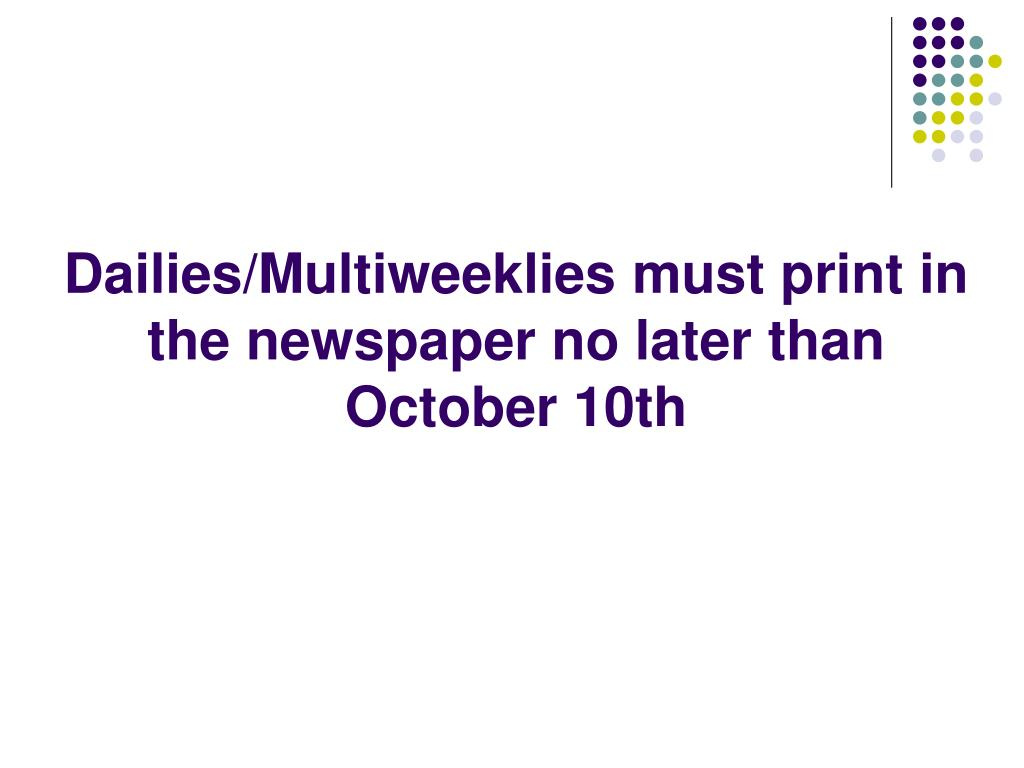 Dailies/Multiweeklies must print in the newspaper no later than October 10th