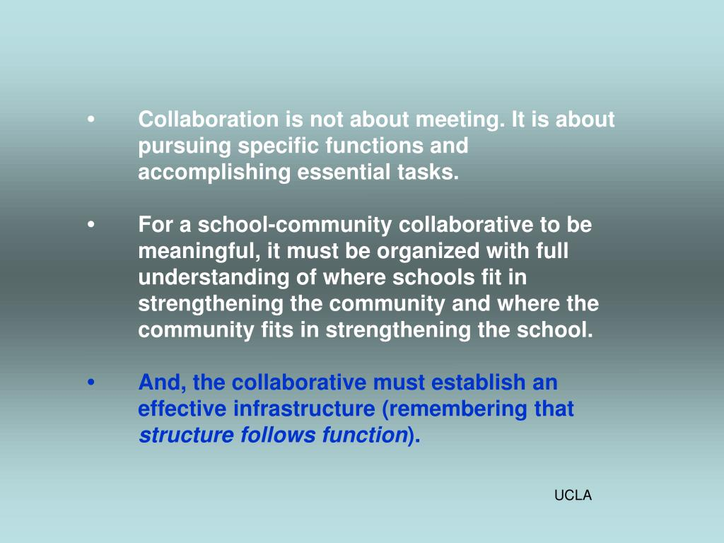 • 	Collaboration is not about meeting. It is about