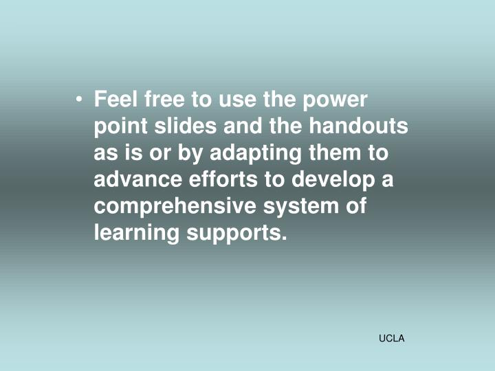 Feel free to use the power point slides and the handouts as is or by adapting them to advance effort...