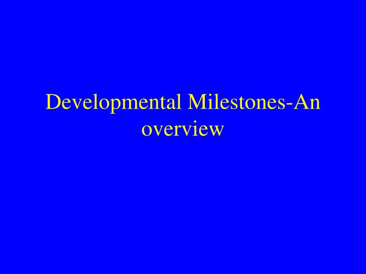 Developmental milestones an overview l.jpg