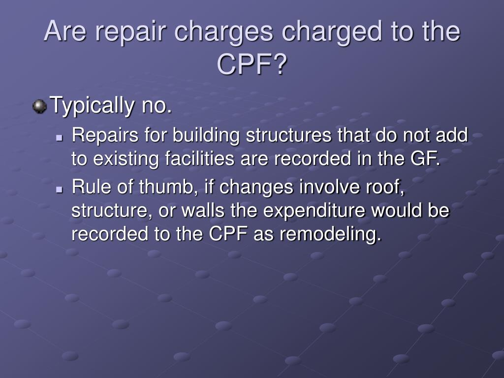 Are repair charges charged to the CPF?