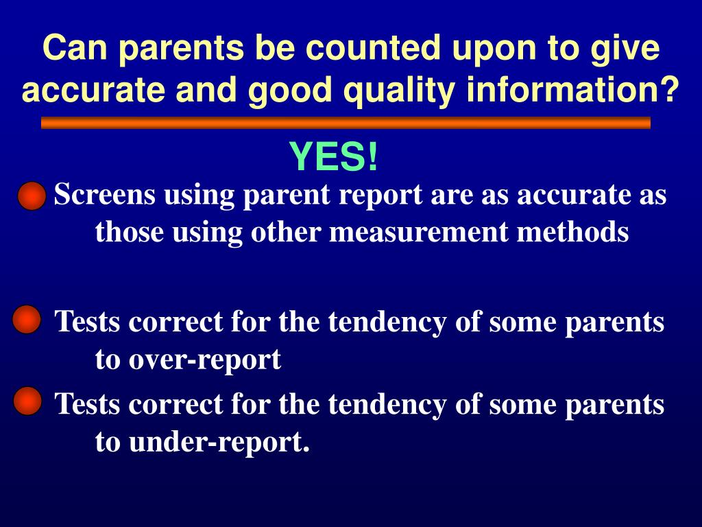 Can parents be counted upon to give accurate and good quality information?