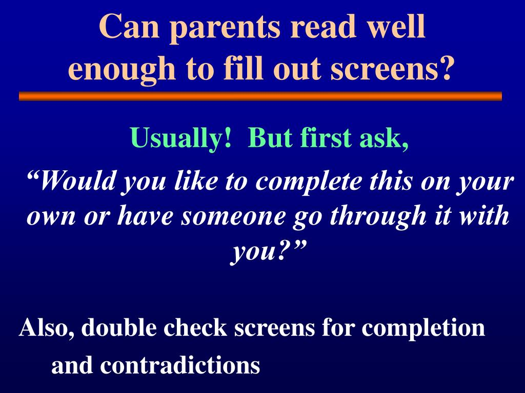 Can parents read well enough to fill out screens?