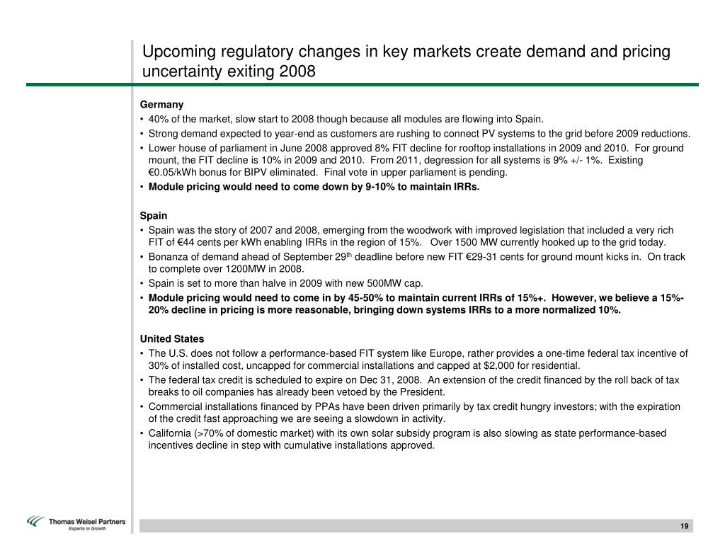Upcoming regulatory changes in key markets create demand and pricing uncertainty exiting 2008