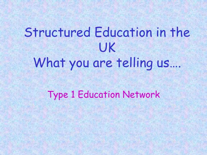Structured education in the uk what you are telling us l.jpg