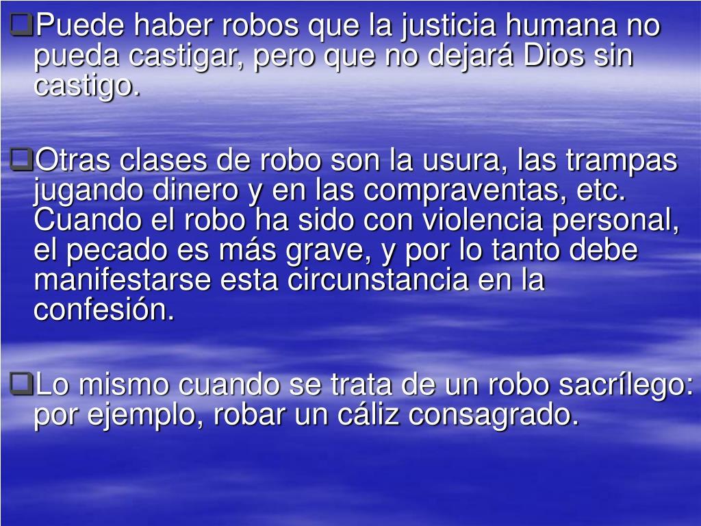 Puede haber robos que la justicia humana no pueda castigar, pero que no dejará Dios sin castigo.