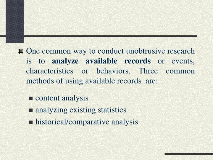 One common way to conduct unobtrusive research is to