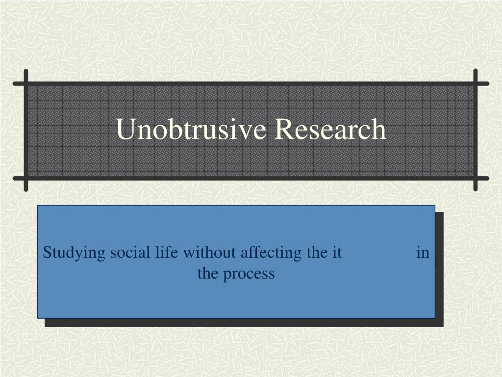 Unobtrusive Research
