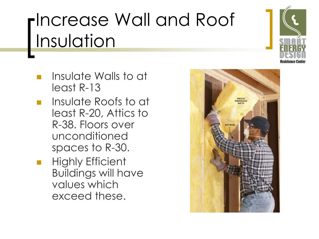 Increase Wall and Roof Insulation
