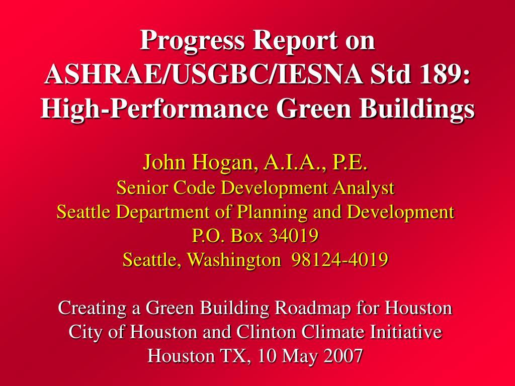 Progress Report on ASHRAE/USGBC/IESNA Std 189:  High-Performance Green Buildings
