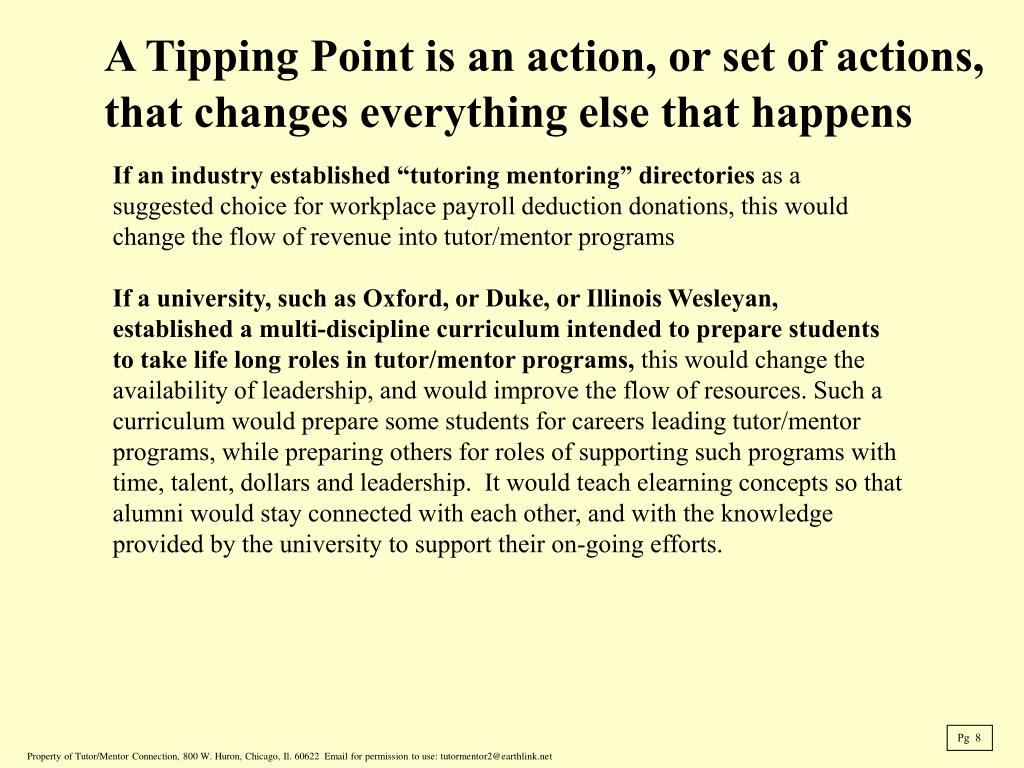 A Tipping Point is an action, or set of actions, that changes everything else that happens