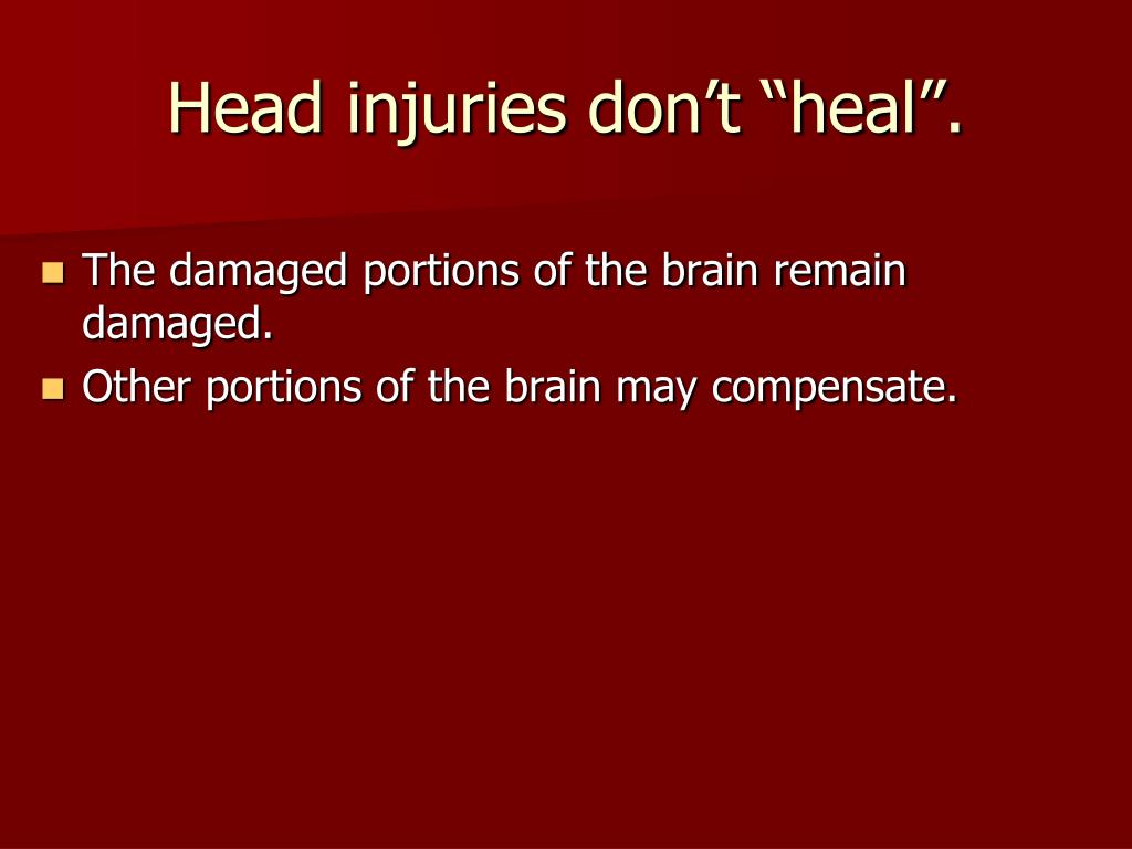 "Head injuries don't ""heal""."