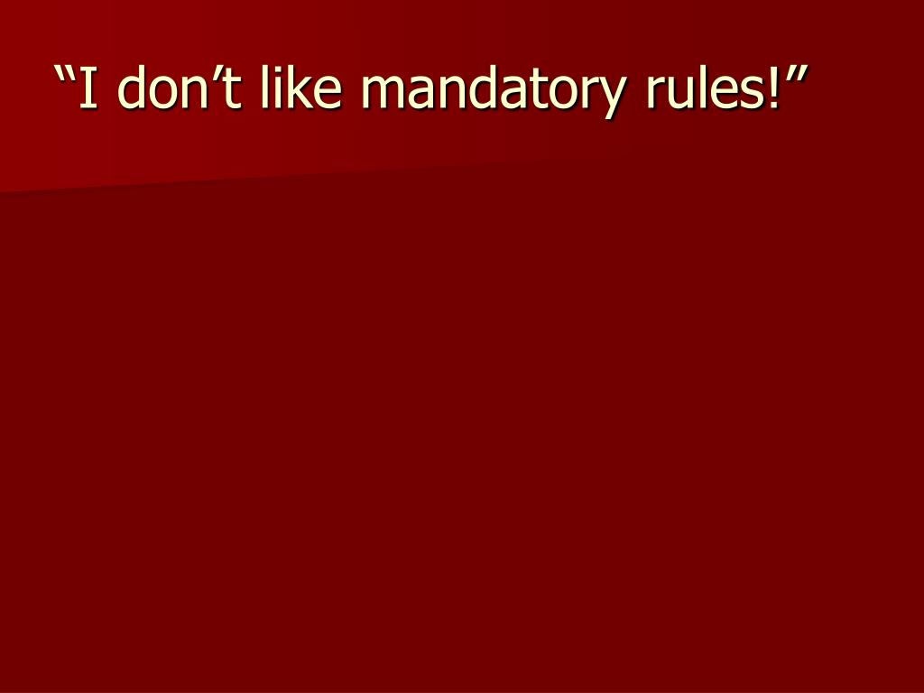 """I don't like mandatory rules!"""