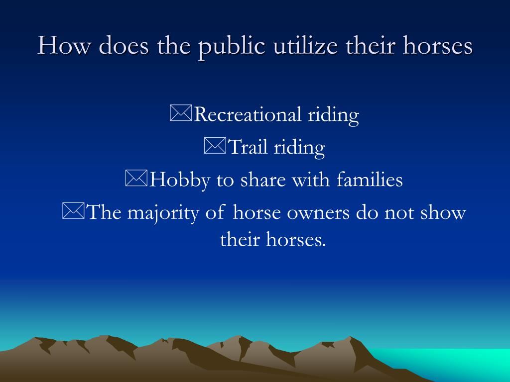 How does the public utilize their horses