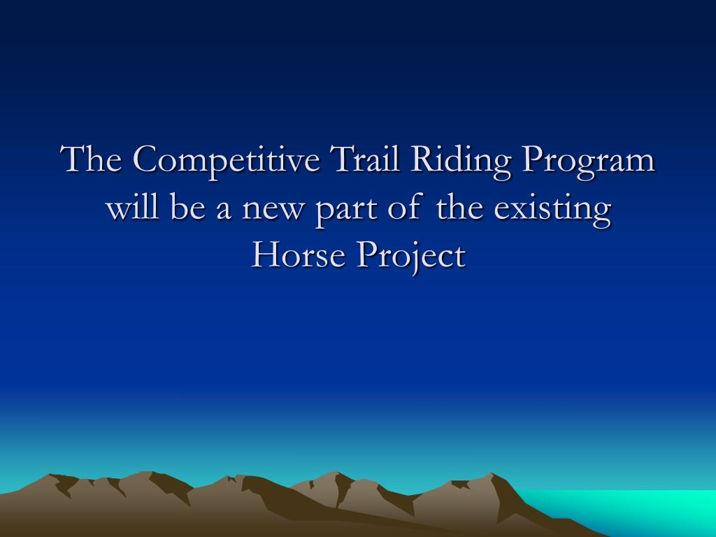 The Competitive Trail Riding Program will be a new part of the existing