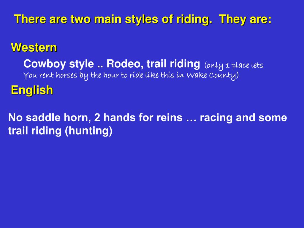 There are two main styles of riding.  They are: