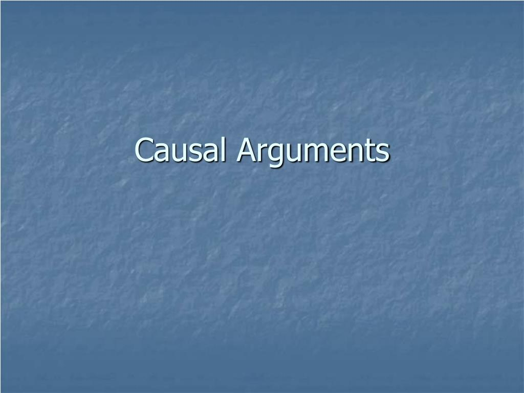 casual argument We call these causal arguments  (in other words, it is not a red herring to cite temporal succession as part of an argument for a causal conclusion.