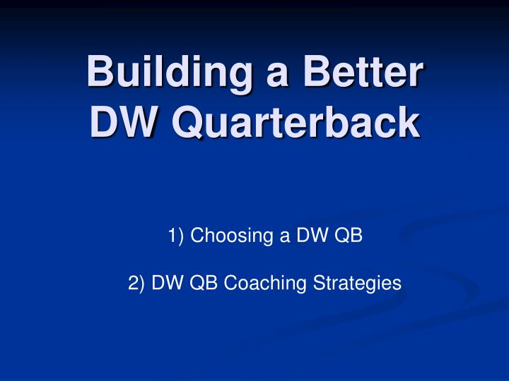 Building a better dw quarterback l.jpg