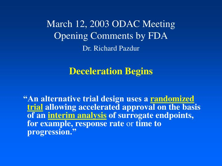 March 12 2003 odac meeting opening comments by fda dr richard pazdur deceleration begins l.jpg